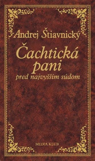Čachtická pani pred najvyšším súdom, 2. vydanie - Štiavnický Andrej