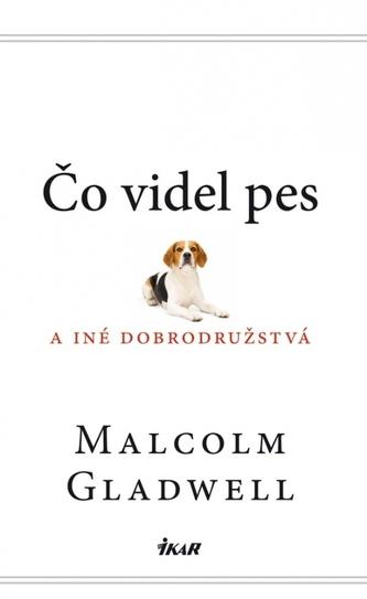 Čo videl pes a iné dobrodružstvá - Gladwell Malcolm