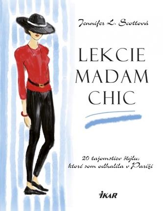 Lekcie madam Chic - 20 tajomstiev štýlu, ktoré som odhalila v Paríži - Scottová Jennifer L.