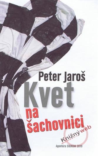 Kvet na šachovnici - Jaroš Peter