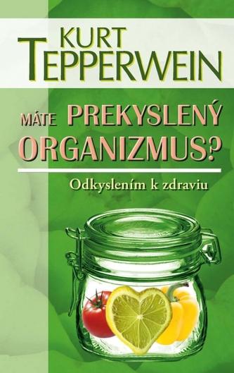 Máte prekyslený organizmus? - Tepperwein Kurt