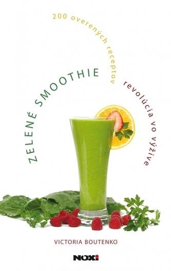 Zelené smoothie – revolúcia vo výžive - Boutenko Victoria
