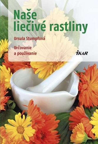 Naše liečivé rastliny - Stumpfová Ursula
