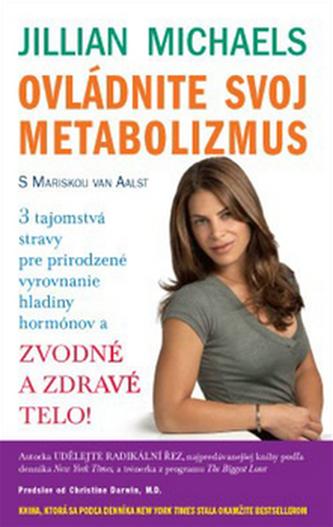 Ovládnite svoj metabolizmus - Jillian Michaels; Mariska van Aalst