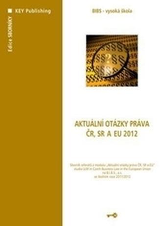 Aktuální otázky práva ČR, SR a EU 2012 - Kolektív autorov