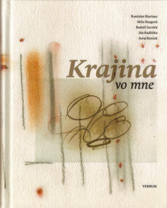 Krajina vo mne - Rastislav Biarinec; Mila Haugová; Rudolf Jurolek; Ján Kudlička; Juraj Kuniak
