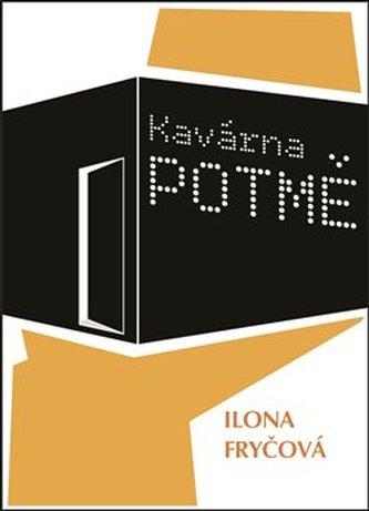 Kavárna POTMĚ - Ilona Fryčová
