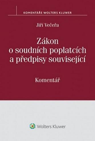 Zákon o soudních poplatcích a předpisy související - Jiří Večeřa