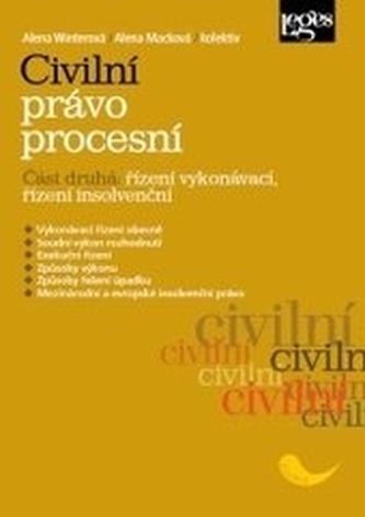 Civilní právo procesní. Část druhá: Řízení vykonávací, řízení insolvenční - Winterová, Alena; Macková, Alena; kolektív autorov