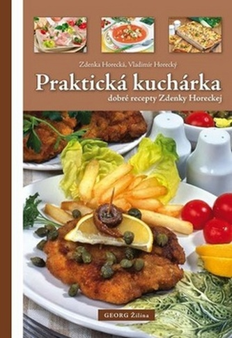 Praktická kuchárka dobré rady Zdenky Horeckej - Zdenka Horecká; Vladimír Horecký