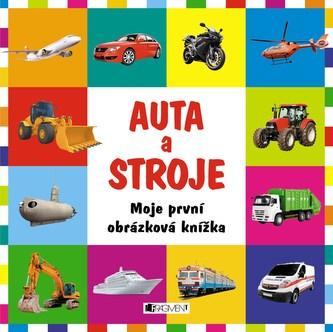 Moje první obrázková knížka – Auta a stroje - kolektiv