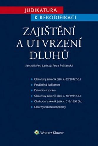 Judikatura k rekodifikaci - Zajištění a utvrzení dluhů - Lavický, Petr; Polišenská, Petra