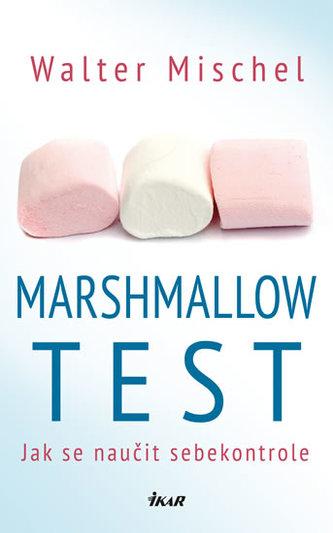 Marshmallow test - Jak se naučit sebekontrole - Mischel Walter