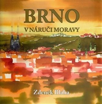 Brno v náruči Moravy - Zdeněk Bláha