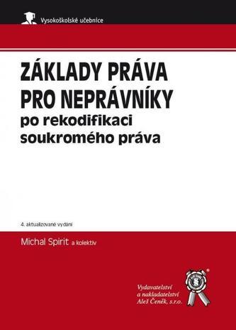 Základy práva pro neprávníky po rekodifikaci soukromého práva, 4. aktualizované vydání - Spirit, Michal; kolektiv autorů