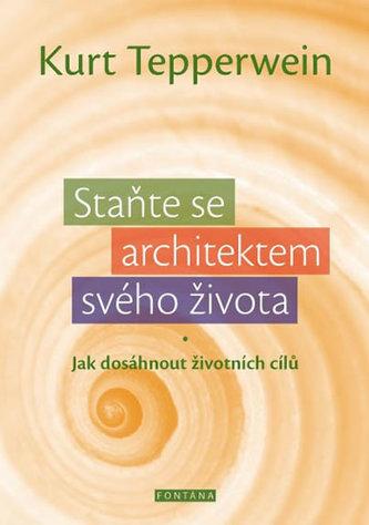 Staňte se architektem svého života - Jak dosáhnout životních cílů - Tepperwein Kurt