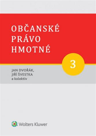 Občanské právo hmotné 3 - Díl třetí: Věcná práva - Dvořák, Jan; Švestka, Jiří