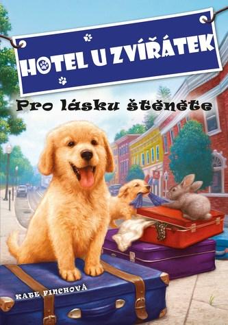 Hotel U zvířátek - Pro lásku štěněte - Kate Finchová, John Steven Gurney