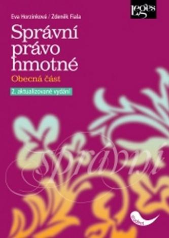 Správní právo hmotné. Obecná část - 2. aktualizované vydání - Horzinková, Eva; Fiala, Zdeněk