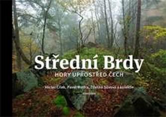 Střední Brdy - hory uprostřed Čech - Cílek, Václav; Mudra, Pavel; Sůvová, Zdenka
