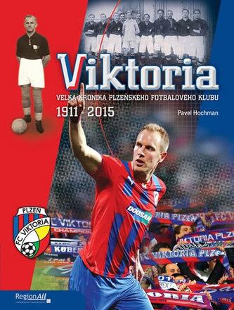 VIKTORIA - Velká kronika plzeňského fotbalového klubu 1911-2015 - Hochman Pavel