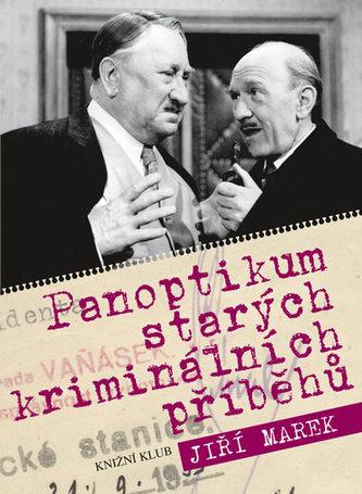 Panoptikum starých kriminálních příběhů - Marek Jiří