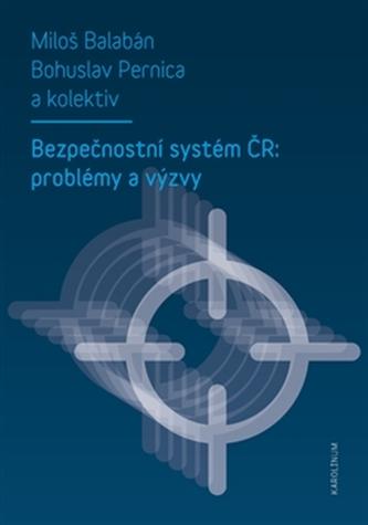 Bezpečnostní systém ČR: problémy a výzvy - Balabán, Miloš; Pernica, Bohuslav