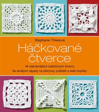 Háčkované čtverce - 46 nejkrásnějších babiččiných čtverců - Thiesová Stephanie