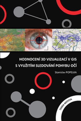 Hodnocení 3D vizualizací v GIS s využitím sledování pohybu očí - Popelka, Stanislav