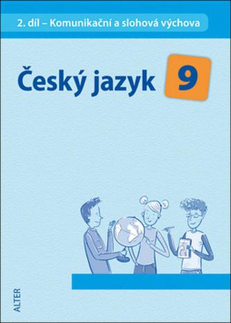 Český jazyk 9 II.díl Komunikační a slohová výchova - Miroslava Horáčková