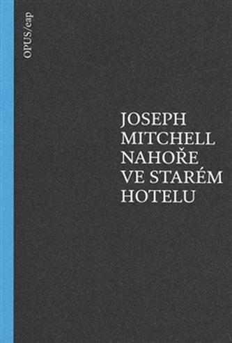 Nahoře ve starém hotelu - Joseph Mitchell