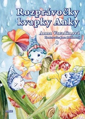 Rozprávočky kvapky Anky - Anna Varadinová