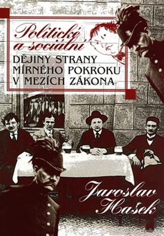 Politické a sociální dějiny strany mírného pokroku v mezích zákona - Jaroslav Hašek