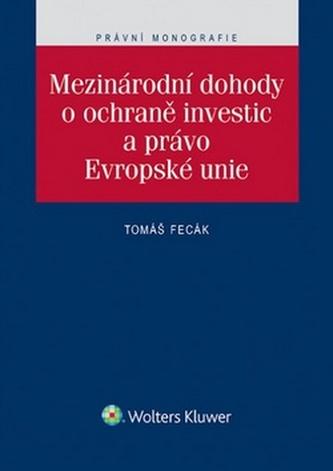 Mezinárodní dohody o ochraně investic a právo Evropské unie - Tomáš Fecák