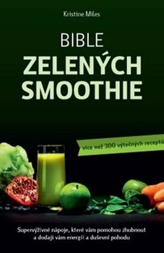 Bible zelených smoothie - Kristina Miles