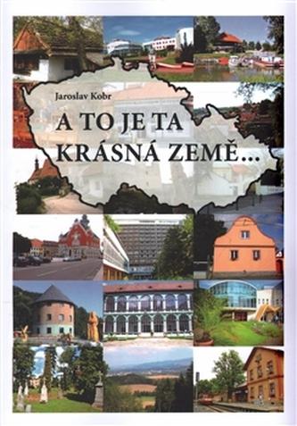 A to je ta krásná země - Jaroslav Kobr