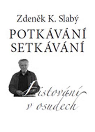 Potkávání setkávání - Listování v osudech - Slabý Zdeněk K.