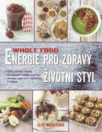 Whole food - Energie pro zdravý životní styl - Muselesová Elise