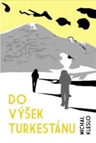 Do výšek Turkestánu - Michal Kleslo