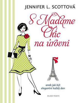 S Madame Chic na úrovni aneb Jak být elegantní každý den - Scottová Jennifer L.
