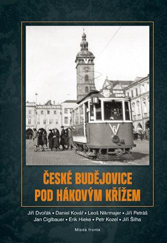 České Budějovice pod hákovým křížem - Dvořák Jiří