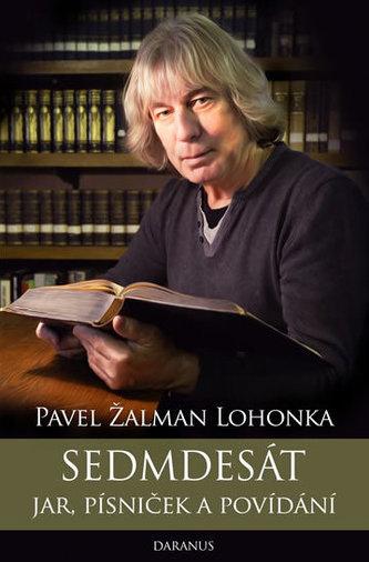 Sedmdesát jar, písniček a povídání - Žalman Lohonka Pavel