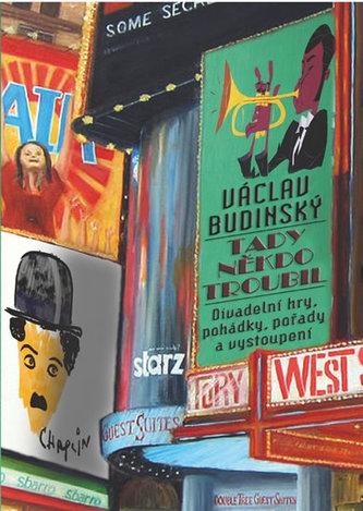 Tady někdo troubil - Divadelní hry, pohádky, pořady a vystoupení - Budinský Václav