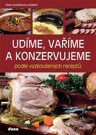 Udíme, vaříme a konzervujeme podle vyzkoušených receptů - Doležalová Alena