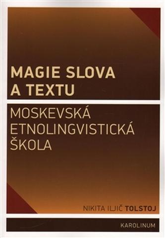 Magie slova a textu Moskevská etnolingvistická škola - Jana Bauerová