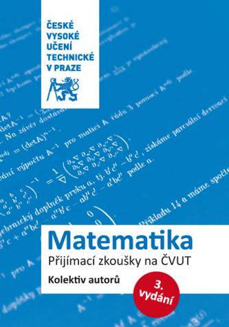 Matematika. Přijímací zkoušky na ČVUT - Kolektiv autorů