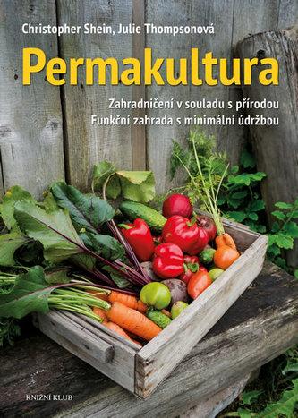 Permakultura - Zahradničení v souladu s přírodou; Funkční zahrada s minimální údržbou - Shein Christopher