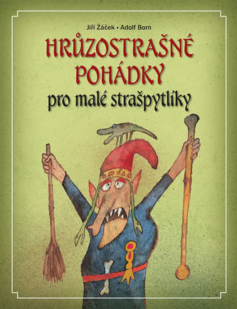 Hrůzostrašné pohádky pro malé strašpytlíky - Žáček Jiří