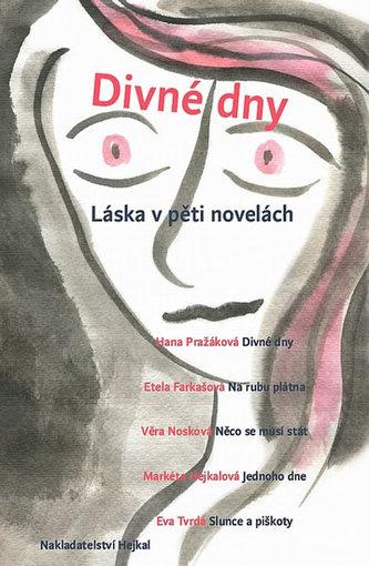 Divné dny - Láska v pěti novelách - Kolektiv autorů