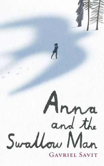Anna and the Swallow Man - Savit Gavriel
